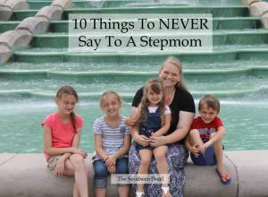 10 Things To NEVER Say To A Stepmom