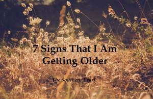 7 Signs That I Am Getting Older