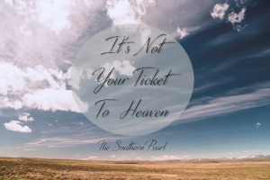 It's Not Your Ticket To Heaven