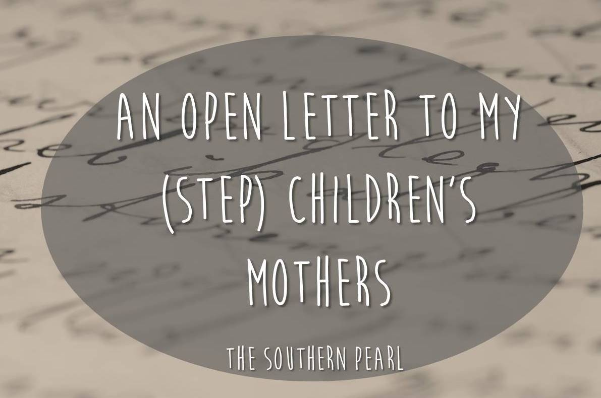 An Open Letter To My (Step) Children's Mothers | The Southern Pearl