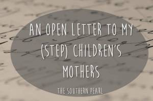 An Open Letter To My (Step) Children's Mothers