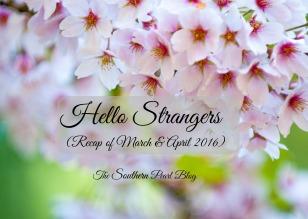 Hello Strangers (Recap of March & April 2016)