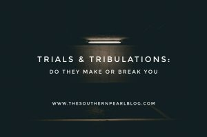 Trials & Tribulations: Do They Make Or Break You